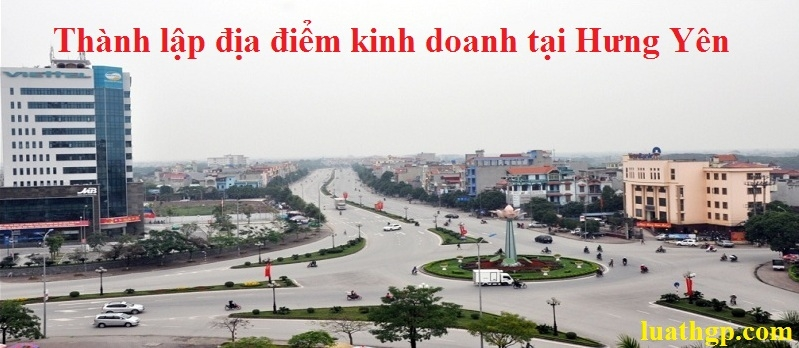 Thành lập địa điểm kinh doanh tại Hưng Yên