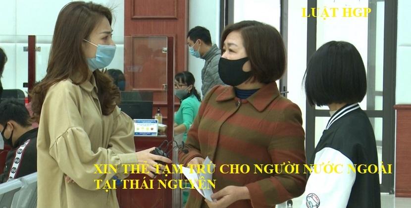 Xin thẻ tạm trú cho người nước ngoài tại Thái Nguyên